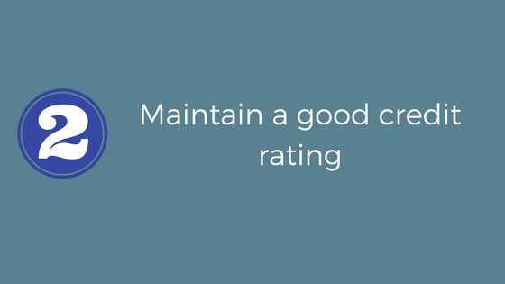 Maintain a good credit score.