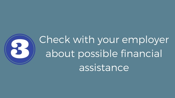 Check with your employer about possible financial assistance