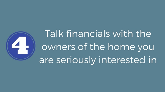 Talk financials with the owners of the home you are seriously interested in purchasing